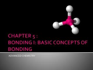 CHAPTER 5 : BONDING I: BASIC CONCEPTS OF BONDING