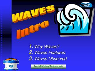 Why Waves?  Waves Features Waves Observed
