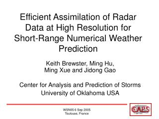 Keith Brewster, Ming Hu,  Ming Xue and Jidong Gao Center for Analysis and Prediction of Storms