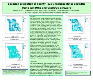 Bayesian Estimation of County-level Incidence Rates and SIRs  Using WinBUGS and GeoBUGS Software Gentry White, J. Jackso
