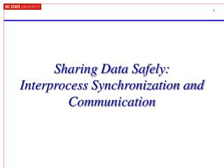Sharing Data Safely:  Interprocess Synchronization and Communication