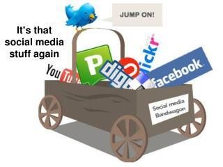 It's that social media stuff again