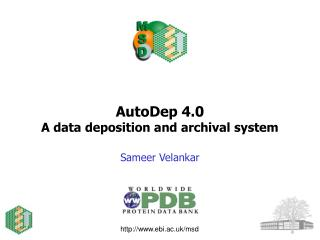 AutoDep 4.0 A data deposition and archival system Sameer Velankar