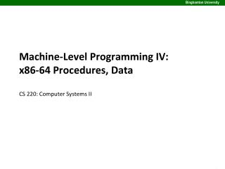 Machine-Level Programming IV: x86-64 Procedures, Data CS 220: Computer Systems II