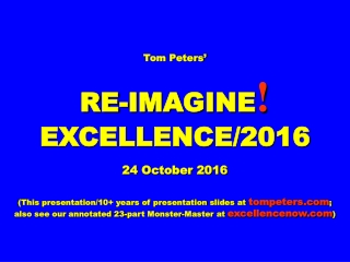 Tom Peters' RE-IMAGINE ! EXCELLENCE/2016 24 October 2016