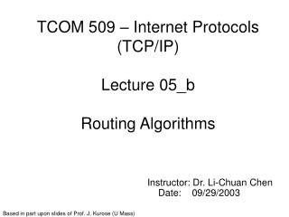 TCOM 509 – Internet Protocols (TCP/IP) Lecture 05_b Routing Algorithms