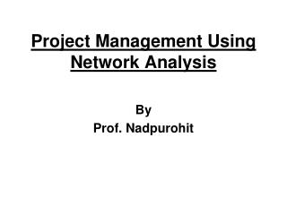 Project Management Using Network Analysis