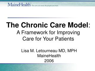 The Chronic Care Model : A Framework for Improving  Care for Your Patients