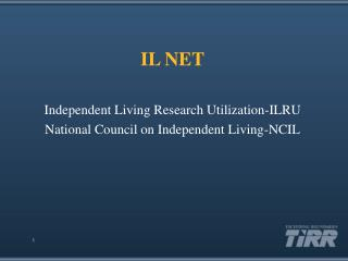 IL NET  Independent Living Research Utilization-ILRU National Council on Independent Living-NCIL        1