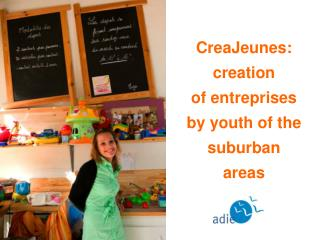 CreaJeunes: creation  of entreprises  by youth of the suburban areas