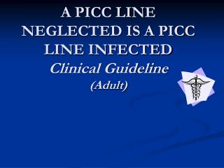 A PICC LINE NEGLECTED IS A PICC LINE INFECTED Clinical Guideline Adult