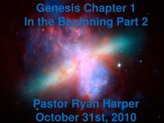 Genesis Chapter 1 In the Beginning Part 2 Pastor Ryan Harper October 31st, 2010