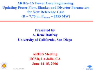 Presented by  A. René Raffray  University of California, San Diego ARIES Meeting