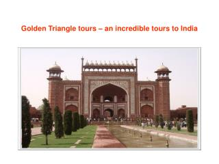 Golden Triangle tours – an incredible tours to India