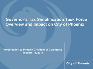 Governor's Tax Simplification Task Force Overview and Impact on City of Phoenix