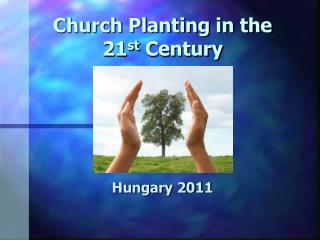 Church Planting in the  21 st  Century