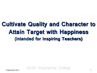Cultivate Quality and Character to Attain Target with Happiness  (intended for Inspiring Teachers)