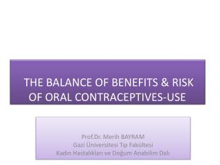 THE BALANCE OF BENEFITS & RISK  OF ORAL CONTRACEPTIVES-USE