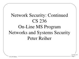 Network Security: Continued CS 236 On-Line MS Program Networks and Systems Security  Peter Reiher