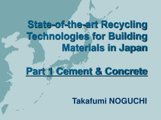 State-of-the-art Recycling  Technologies for Building Materials in Japan Part 1 Cement & Concrete