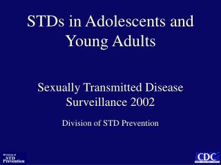 STDs in Adolescents and Young Adults Sexually Transmitted Disease Surveillance 2002