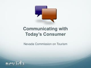 Communicating with Today's Consumer Nevada Commission on Tourism