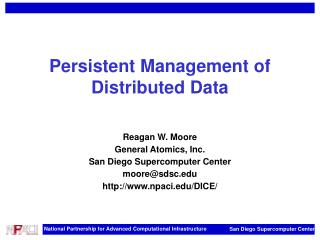 Persistent Management of Distributed Data Reagan W. Moore General Atomics, Inc.