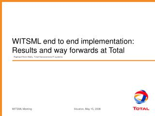 WITSML end to end implementation: Results and way forwards at Total