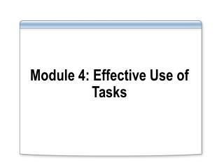 Module 4: Effective Use of Tasks