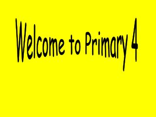 Welcome to Primary 4