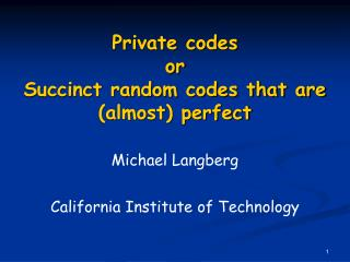 Private codes or Succinct random codes that are (almost) perfect