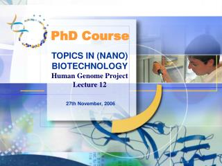 TOPICS IN (NANO) BIOTECHNOLOGY Human Genome Project Lecture 12