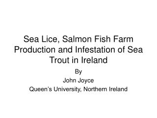 Sea Lice, Salmon Fish Farm Production and Infestation of Sea Trout in Ireland
