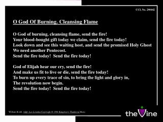 O God Of Burning. Cleansing Flame O God of burning, cleansing flame, send the fire!