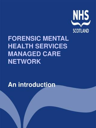 FORENSIC MENTAL HEALTH SERVICES  MANAGED CARE NETWORK An introduction