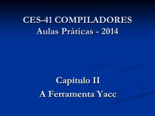 CES-41 COMPILADORES Aulas Práticas - 2014