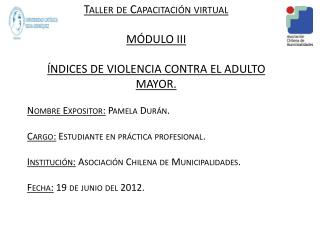 Taller de Capacitación virtual MÓDULO III ÍNDICES DE VIOLENCIA CONTRA EL ADULTO MAYOR.