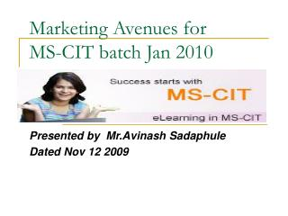 Marketing Avenues for  MS-CIT batch Jan 2010