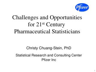 Challenges and Opportunities for 21 st  Century  Pharmaceutical Statisticians