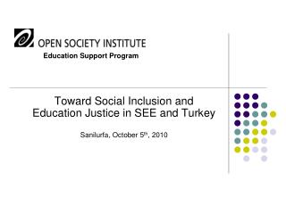 Toward Social Inclusion and Education Justice in SEE and Turkey  Sanilurfa, October 5 th , 2010