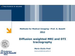 Methods for Medical Imaging– Prof. G.  Baselli 2012 Diffusion weighted MRI  and  DTI  tractography