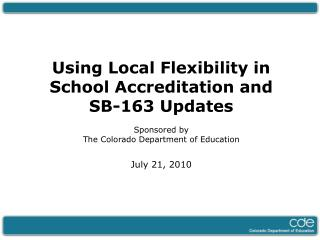 Using Local Flexibility in School Accreditation and SB-163 Updates Sponsored by