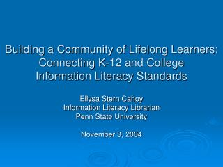 Ellysa Stern Cahoy Information Literacy Librarian Penn State University November 3, 2004