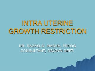 INTRA UTERINE GROWTH RESTRICTION