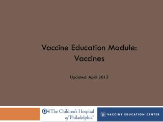 Vaccine Education Module: Vaccines Updated: April 2013