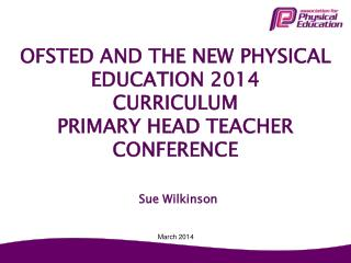 OFSTED AND THE NEW PHYSICAL EDUCATION 2014 CURRICULUM  PRIMARY HEAD TEACHER  CONFERENCE