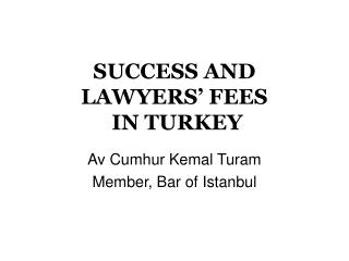 SUCCESS AND LAWYERS' FEE S  IN TURKEY