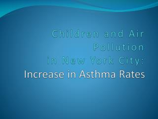 Children and Air Pollution  in New York City: Increase in Asthma Rates