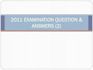 2011 EXAMINATION QUESTION & ANSWERS (2)