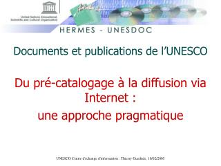 Documents et publications de l'UNESCO Du pré-catalogage à la diffusion via Internet :